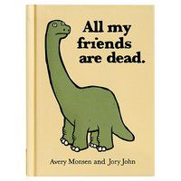 All My Friends Are Dead - $9  Slightly macabre look at dead things. 9 + 10 year olds would love it!