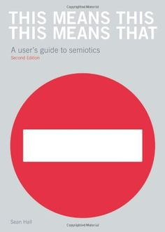This Means This, This Means That: A User's Guide to Semiotics by Sean Hall