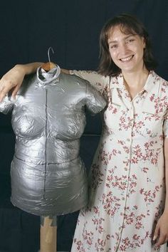 Duct tape dress form ...replica of your body. Maybe I don't want to see that.