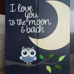 I love you to the moon and back wood sign - pallet sign - nursery decor - moon - owl - kids room decor - nursery art - nursery wall art Wood Pallet Signs, Painted Wood Signs, Pallet Art, Hand Painted, Pallet Projects, Back Painting, Pallet Painting, Painting For Kids, Painting On Wood