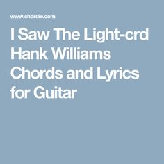 I Saw The Light-crd Hank Williams Chords and Lyrics for Guitar