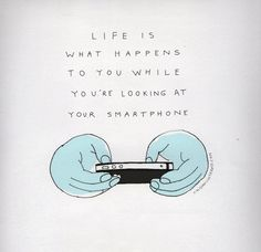 """Life is what happens when you're busy making plans."" 