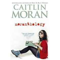 8ff675257c09 Moranthology by Caitlyn Moran Caitlin Moran