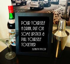 Pour yourself a drink, put on some lipstick and pull yourself together - Elizabeth Taylor    This listing is for an INSTANT DOWNLOAD, no physical