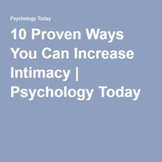 10 Proven Ways You Can Increase Intimacy | Psychology Today