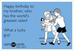 Funny birthday quotes for brother from sister 5 guys numbers happy birthday to my brother who has the worlds greatest sister what a lucky guy m4hsunfo