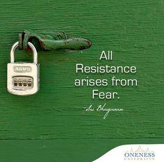 All resistance arises from fear. -Sri Bhagavan