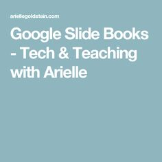 Google Slide Books - Tech & Teaching with Arielle
