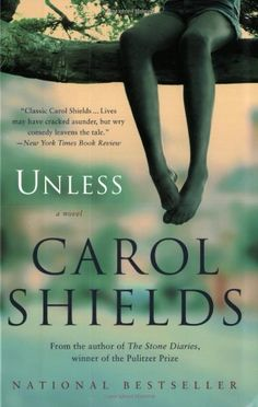 Unless: A Novel by Carol Shields - I wept on a plane reading this. I want to read it again but now that I am a mother I may not make it through. Beautiful book.
