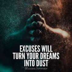 Positive Quotes : Excuses will turn your dreams into dust. - Hall Of Quotes Motivational Quotes For Success, Positive Quotes, Inspirational Quotes, Wisdom Quotes, Quotes To Live By, Life Quotes, Daily Quotes, Quotable Quotes, Relationship Quotes