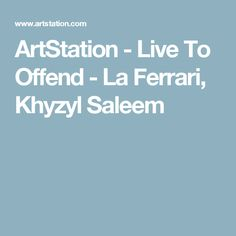 ArtStation - Live To Offend - La Ferrari, Khyzyl Saleem