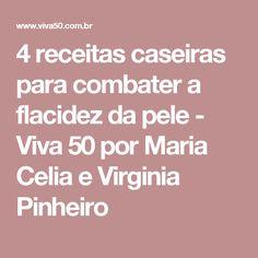 4 receitas caseiras para combater a flacidez da pele - Viva 50 por Maria Celia e Virginia Pinheiro
