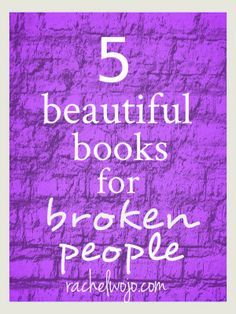 Books for Broken People of all kinds. Especially those with hurting hearts.