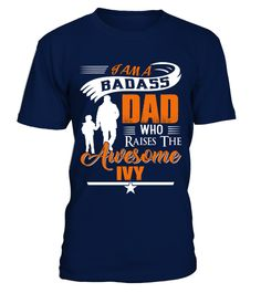 # Badass Dad Who Raise Ivy .  Badass Dad Who Raise Ivy - Father's day T-ShirtHOW TO ORDER:1. Select the style and color you want:2. Click Reserve it now3. Select size and quantity4. Enter shipping and billing information5. Done! Simple as that!TIPS: Buy 2 or more to save shipping cost!This is printable if you purchase only one piece. so dont worry, you will get yours.Guaranteed safe and secure checkout via:Paypal | VISA | MASTERCARD