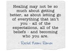 Healing may not be so much about getting better, as about letting ...