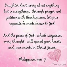 Philippians 4:6-7  For my 2 beautiful daughters, Cheryl and Candace!