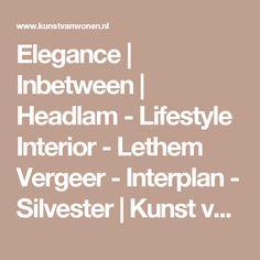 Elegance | Inbetween | Headlam -  Lifestyle Interior - Lethem Vergeer - Interplan - Silvester | Kunst van Wonen