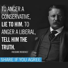 FAKE. The quote displayed above has been in circulation since at least 2004, when it was shared in the signature of someone (not Roosevelt) posting on an online forum. http://www.snopes.com/teddy-roosevelt-anger-a-liberal-quote/