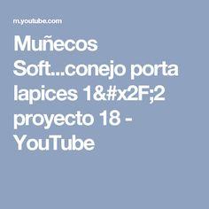 Muñecos Soft...conejo porta lapices 1/2 proyecto 18 - YouTube