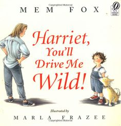 Harriet,You'll Drive Me Wild!: Mem Fox,Marla Frazee: 9780152045982: Amazon.com: Books