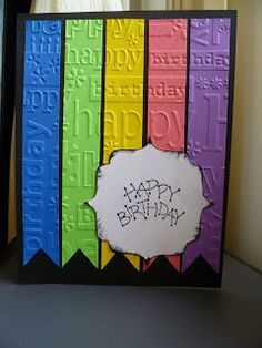 "Fun and colorful way to make a ""happy"" Happy Birthday card using scraps.  Adhere the strips and then emboss.  The hardest part is always getting the strips evenly spaced across the card.  The color combos are endless; could even use neutrals for more masculine or earthy cards."