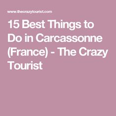 15 Best Things to Do in Carcassonne (France) - The Crazy Tourist