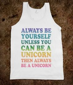 Always Be Yourself Unless You Can Be A Unicorn - Totally Awesome Text Tees - Skreened T-shirts, Organic Shirts, Hoodies, Kids Tees, Baby One-Pieces and Tote Bags