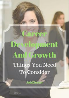 Career Development And Growth: Things You Need To Consider #Career #Development