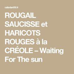 ROUGAIL SAUCISSE et HARICOTS ROUGES à la CRÉOLE – Waiting For The sun