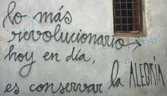 Los mas revolucionario es la alegria