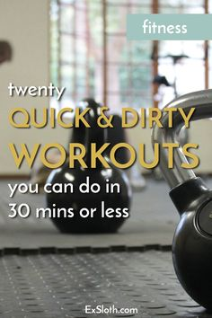20 quick and dirty workouts you can do in 30 mins or less via @ExSloth   ExSloth.com