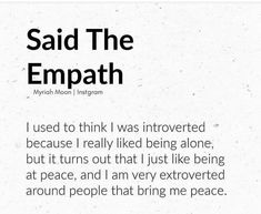 Said The Empath I used to think I was inroverted because I really liked being alone, but it turns out that I just like being at peace, and I am very extroverted around people that bring me peace. Empath Traits, Intuitive Empath, Wise Words, Words Quotes, Me Quotes, Sayings, Quotable Quotes, Empath Abilities, Highly Sensitive Person