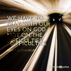 Pray with eyes on God - SermonQuotes Oswald Chambers, Whatever Is True, Answered Prayers, Perspective On Life, Life Philosophy, Prayer Board, Spiritual Inspiration, Inspirational Thoughts, Faith In God