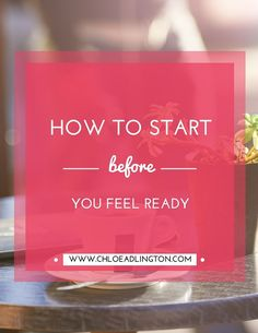 How to start a business or a blog before you feel ready - www.chloeadlington.com/?utm_content=buffer33927&utm_medium=social&utm_source=pinterest.com&utm_campaign=buffer