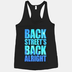 Backstreet's Back Alright!---They never left!! I need this shirt!!