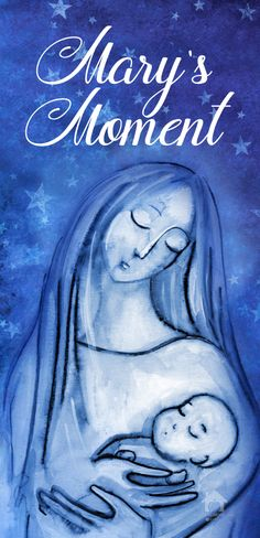 Mary's Moment - God chose to come in flesh and be born of a virgin in order to reach us - to meet us where we are - to relate with His never ending love.