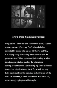 INFJ door slam demystified yup why I left my ex, why I disappear from friends, because I know. I sense the betrayal right before it happens. I choose to walk away.