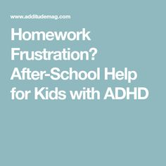 Homework Frustration? After-School Help for Kids with ADHD