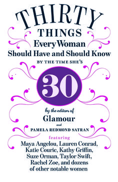 By Pamela Redmond Satran and Glamour editors — featuring advice from famous ladies like Maya Angelou and Katie Couric — 30 Things Every Woman Should Have and Should Know by the Time She's 30 is the ultimate guide for women in their 20s.