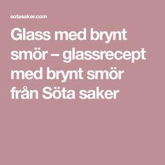 Glass med brynt smör – glassrecept med brynt smör från Söta saker
