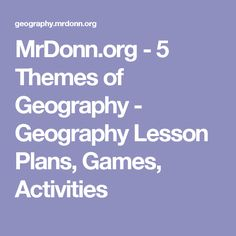MrDonn.org - 5 Themes of Geography - Geography Lesson Plans, Games, Activities