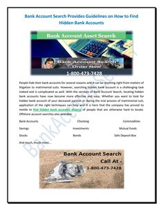 Our leading firm will help you to find out the hidden bank accounts and assets within your means. Bank Account Search is a professional firm for a long time to search hidden intellectual properties in all over the world, including the USA.