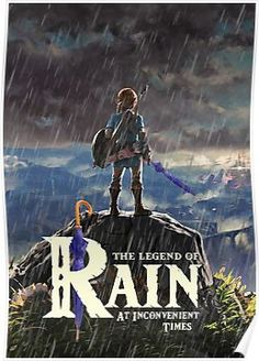 Zelda: Breath of the Wild - The Legend of Rain At Inconvenient Times Poster