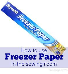 Ways to use Freezer Paper in sewing. Not only can this basic workroom staple can be found at your local grocery store but it can be extremely helpful.
