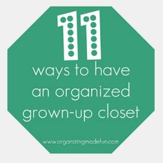 11 Ways to have an Organized Grown-Up Closet! OrganizingMadeFun.com