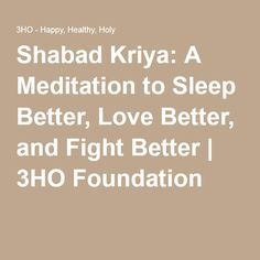 Shabad Kriya: A Meditation to Sleep Better, Love Better, and Fight Better | 3HO Foundation The best time to practice this kriya is every night before bed, but it can be practiced any time of the day. It is said that if it is practiced regularly, sleep will be deep and relaxed, and the nerves will regenerate. After a few months, the rhythm of your breath as you sleep will be subconsciously regulated in the rhythm of the mantra.