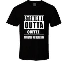 straight outta coffee T Shirt