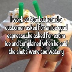 """The first whisper reads, """"I work at Starbucks and a customer asked for an ice quad espresso.he asked for extra ice a…"""" Working At Starbucks, Dumb Questions, Funny Fails, Dumb And Dumber, Espresso, Sayings, Whisper, Quad, Shots"""