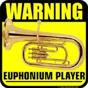 warning euphonium player May be so good that you will die. that's me