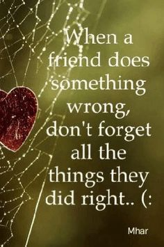 when a friend does something wrong... dont forget all the things they did right! More Fashion at www.thedillonmall.com Free Pinterest E-Book Be a Master Pinner http://pinterestperfection.gr8.com/